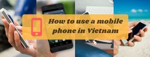 How to Use a Mobile Phone in Vietnam in 5 Easy Steps
